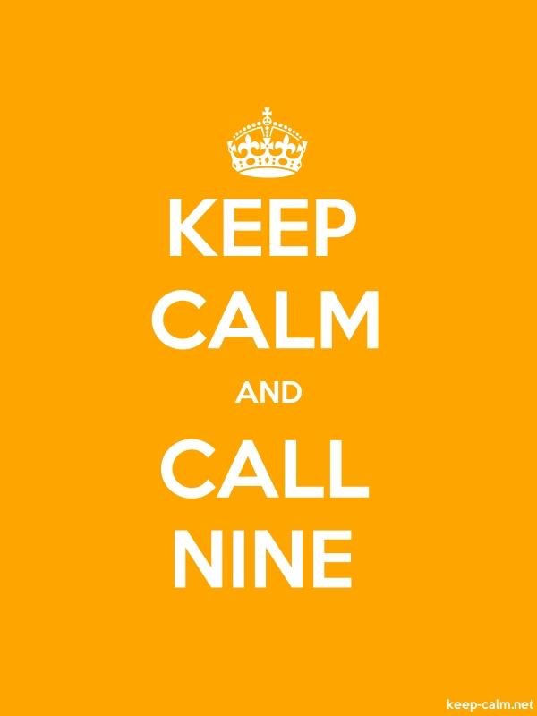 KEEP CALM AND CALL NINE - white/orange - Default (600x800)
