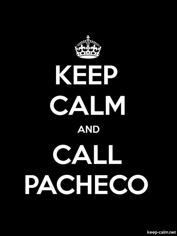 KEEP CALM AND CALL PACHECO - white/black - Default (600x800)