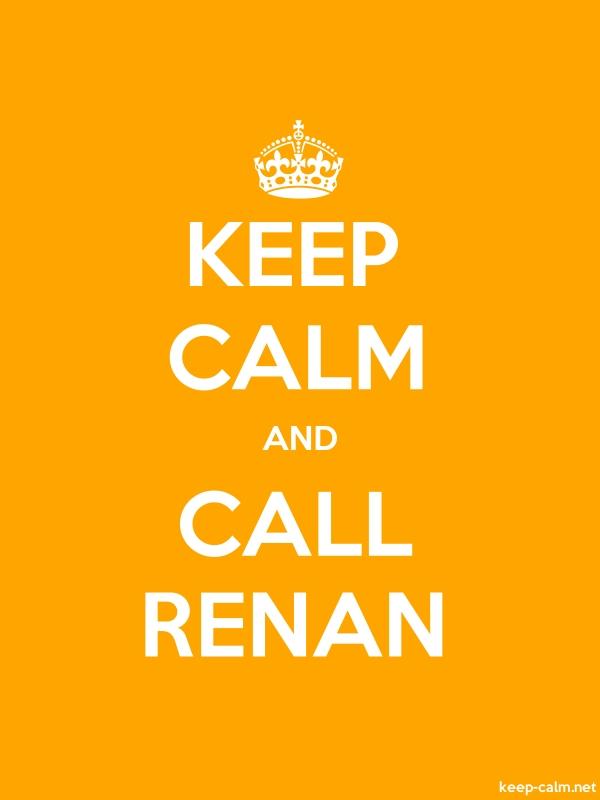 KEEP CALM AND CALL RENAN - white/orange - Default (600x800)
