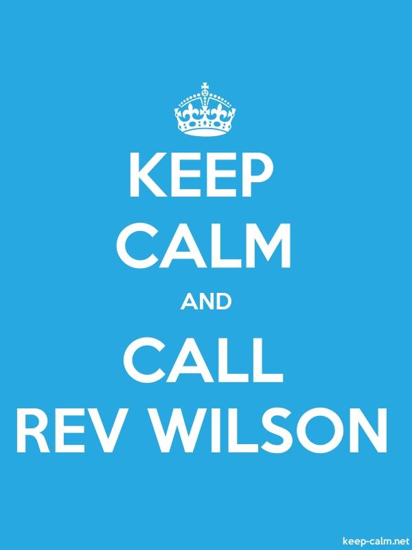 KEEP CALM AND CALL REV WILSON - white/blue - Default (600x800)