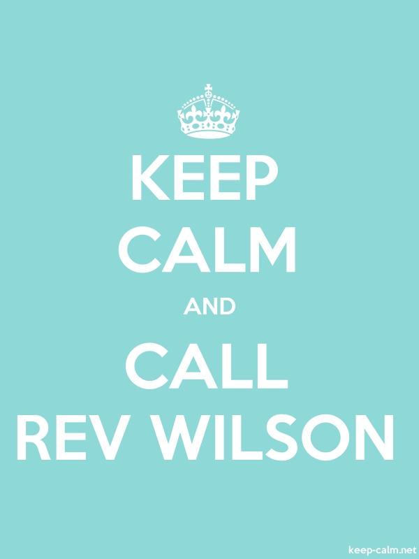 KEEP CALM AND CALL REV WILSON - white/lightblue - Default (600x800)