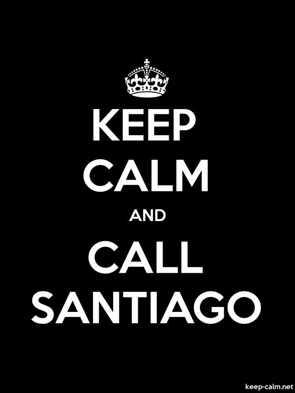 KEEP CALM AND CALL SANTIAGO - white/black - Default (600x800)