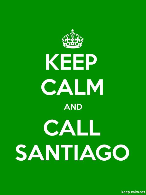 KEEP CALM AND CALL SANTIAGO - white/green - Default (600x800)