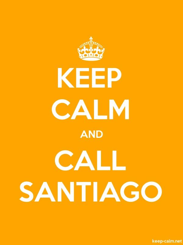 KEEP CALM AND CALL SANTIAGO - white/orange - Default (600x800)