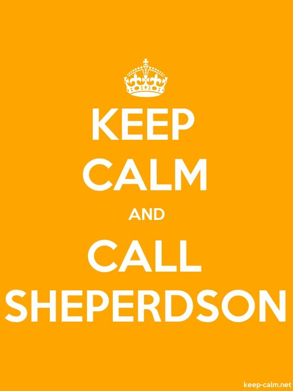 KEEP CALM AND CALL SHEPERDSON - white/orange - Default (600x800)