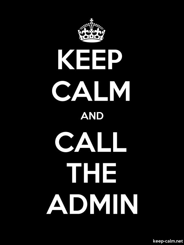 KEEP CALM AND CALL THE ADMIN - white/black - Default (600x800)