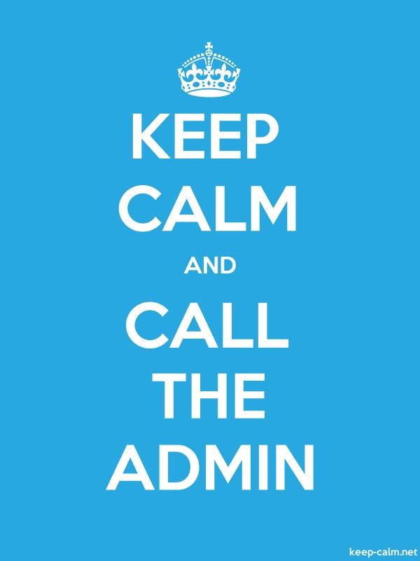 KEEP CALM AND CALL THE ADMIN - white/blue - Default (600x800)