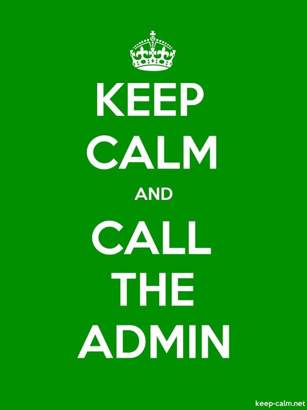 KEEP CALM AND CALL THE ADMIN - white/green - Default (600x800)