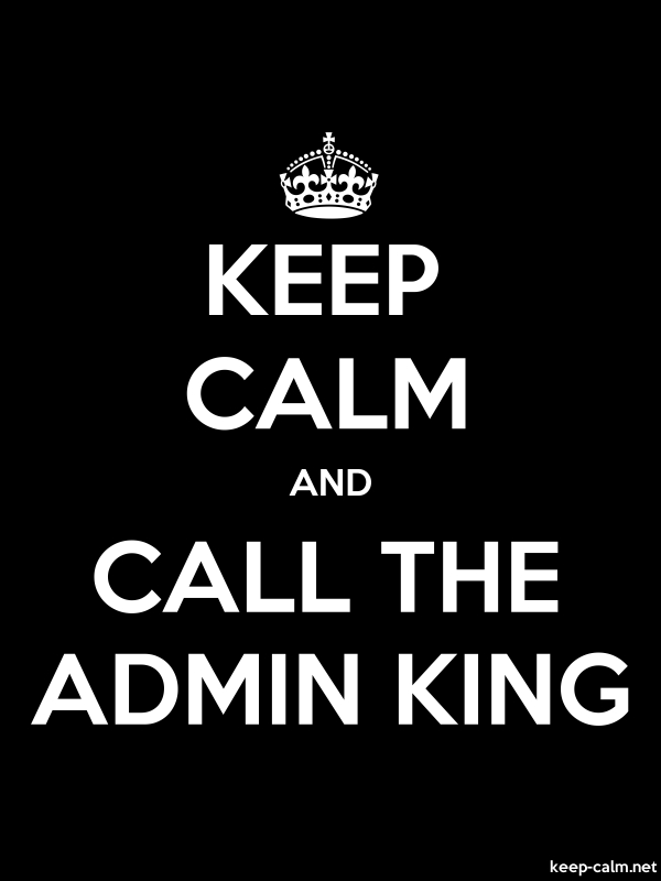 KEEP CALM AND CALL THE ADMIN KING - white/black - Default (600x800)