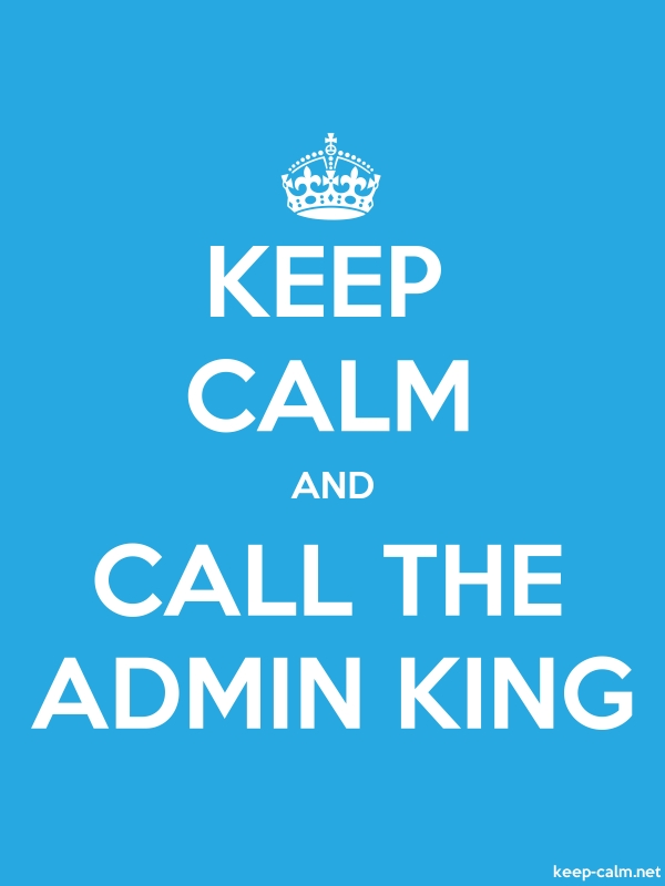KEEP CALM AND CALL THE ADMIN KING - white/blue - Default (600x800)