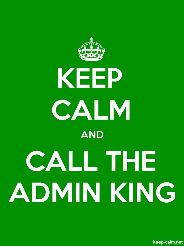 KEEP CALM AND CALL THE ADMIN KING - white/green - Default (600x800)