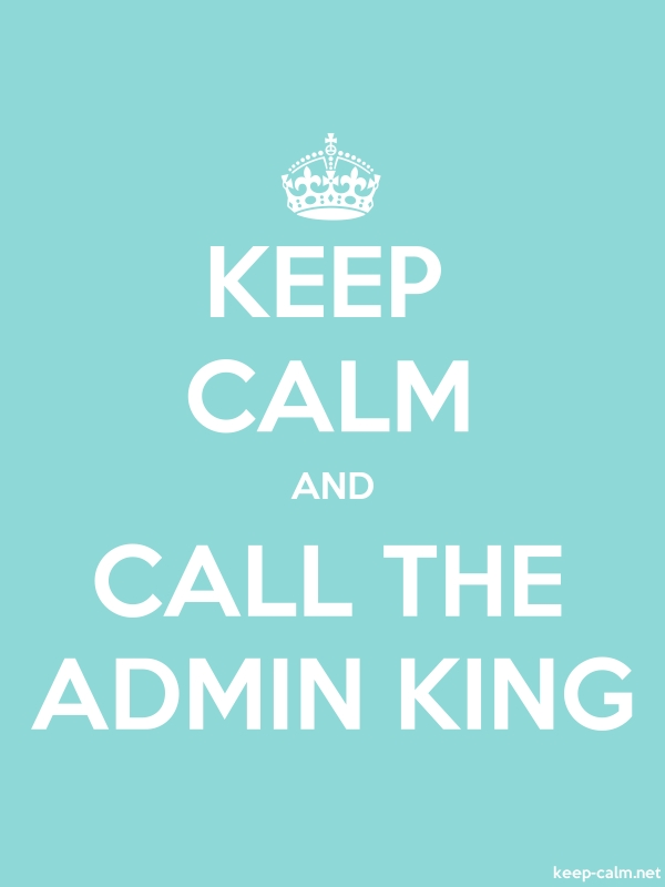 KEEP CALM AND CALL THE ADMIN KING - white/lightblue - Default (600x800)
