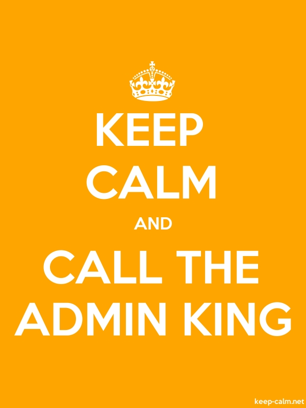 KEEP CALM AND CALL THE ADMIN KING - white/orange - Default (600x800)