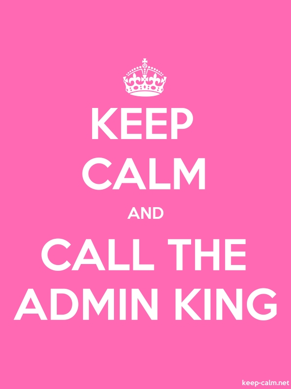 KEEP CALM AND CALL THE ADMIN KING - white/pink - Default (600x800)