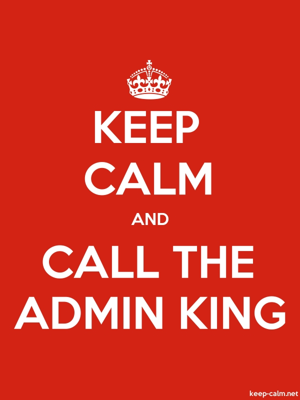 KEEP CALM AND CALL THE ADMIN KING - white/red - Default (600x800)