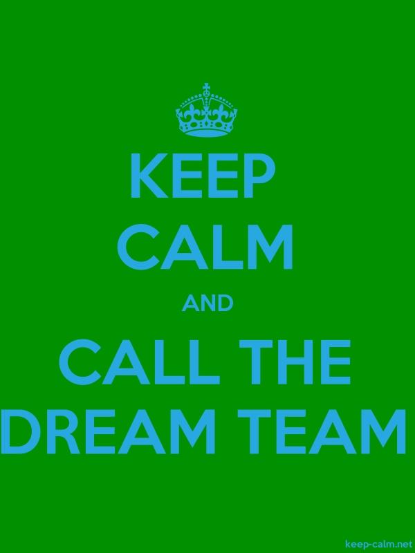 KEEP CALM AND CALL THE DREAM TEAM - blue/green - Default (600x800)