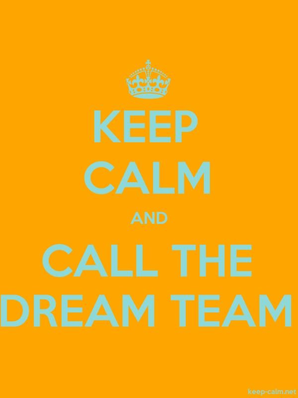 KEEP CALM AND CALL THE DREAM TEAM - lightblue/orange - Default (600x800)