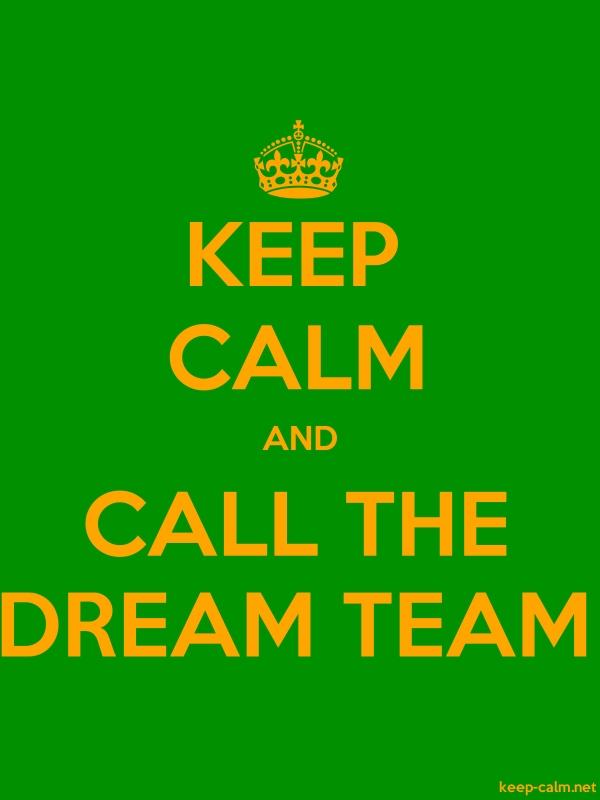 KEEP CALM AND CALL THE DREAM TEAM - orange/green - Default (600x800)