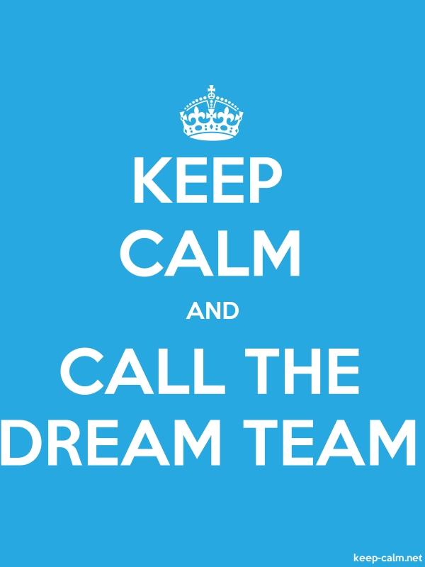 KEEP CALM AND CALL THE DREAM TEAM - white/blue - Default (600x800)
