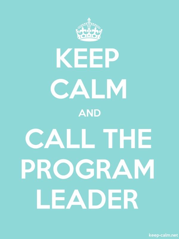 KEEP CALM AND CALL THE PROGRAM LEADER - white/lightblue - Default (600x800)