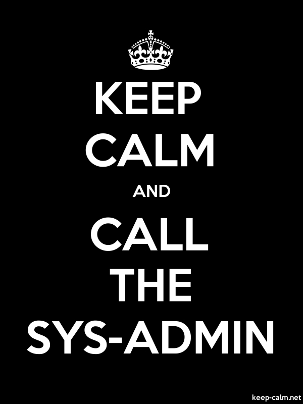 KEEP CALM AND CALL THE SYS-ADMIN - white/black - Default (600x800)
