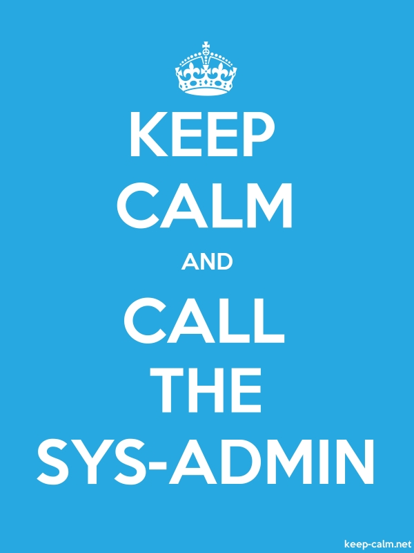KEEP CALM AND CALL THE SYS-ADMIN - white/blue - Default (600x800)