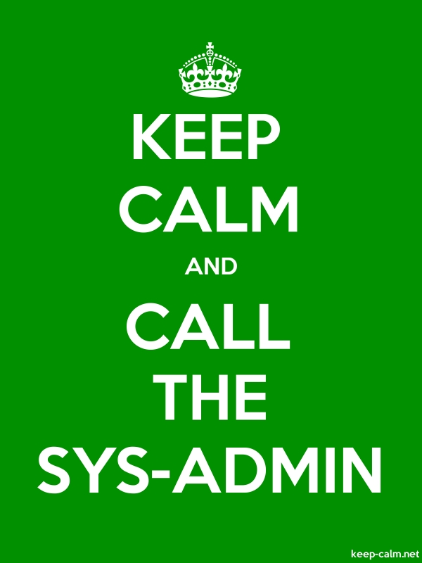 KEEP CALM AND CALL THE SYS-ADMIN - white/green - Default (600x800)