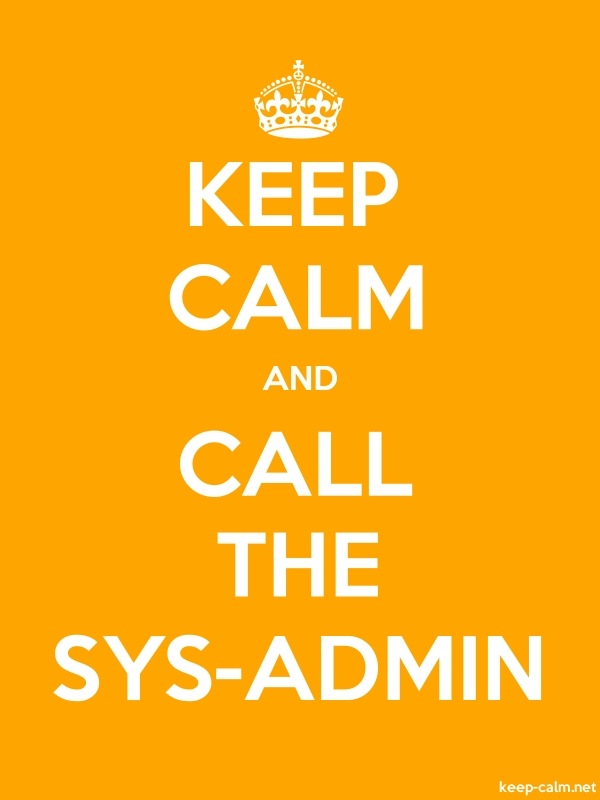 KEEP CALM AND CALL THE SYS-ADMIN - white/orange - Default (600x800)