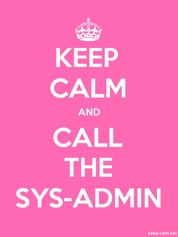KEEP CALM AND CALL THE SYS-ADMIN - white/pink - Default (600x800)