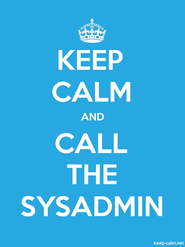 KEEP CALM AND CALL THE SYSADMIN - white/blue - Default (600x800)