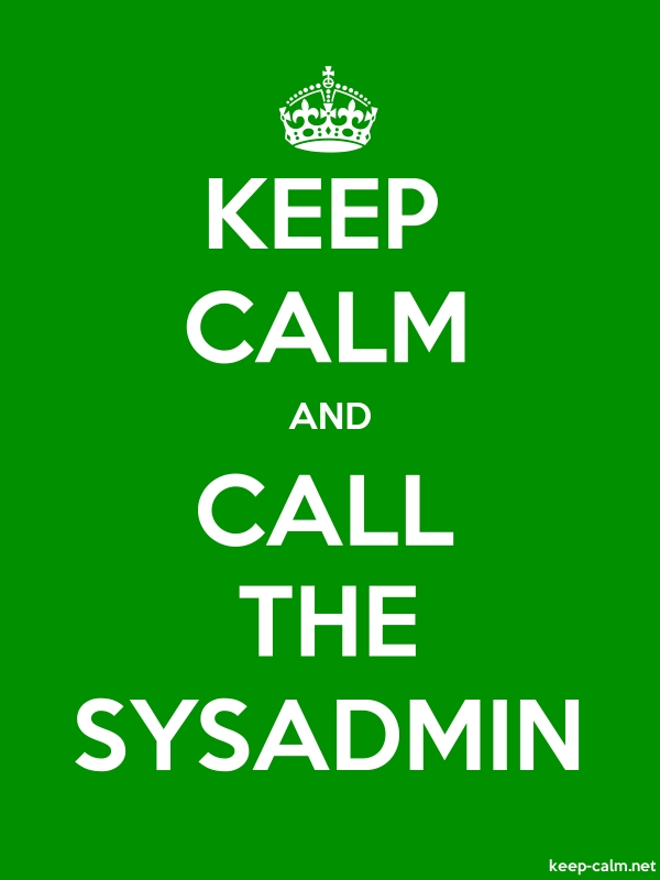 KEEP CALM AND CALL THE SYSADMIN - white/green - Default (600x800)