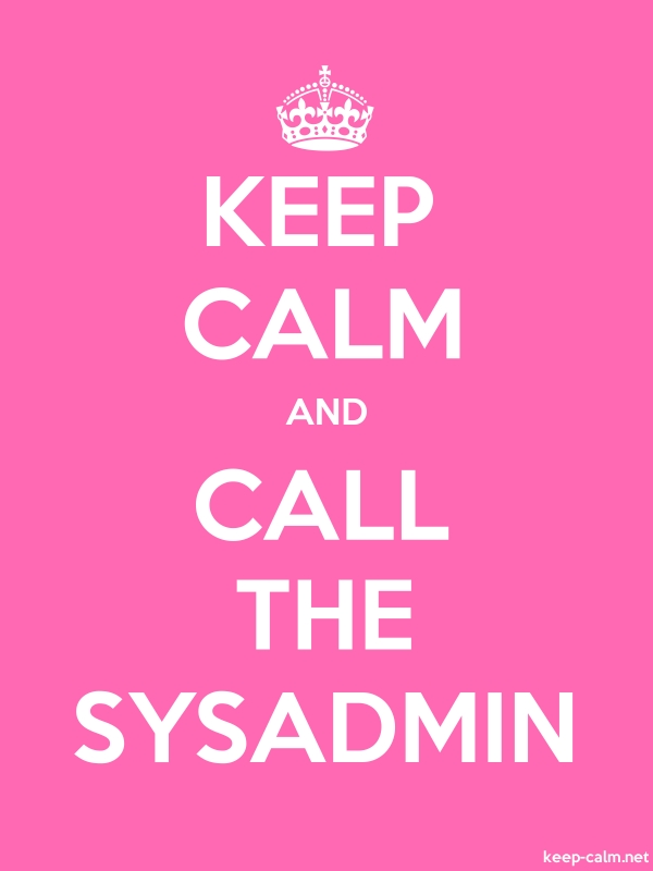 KEEP CALM AND CALL THE SYSADMIN - white/pink - Default (600x800)