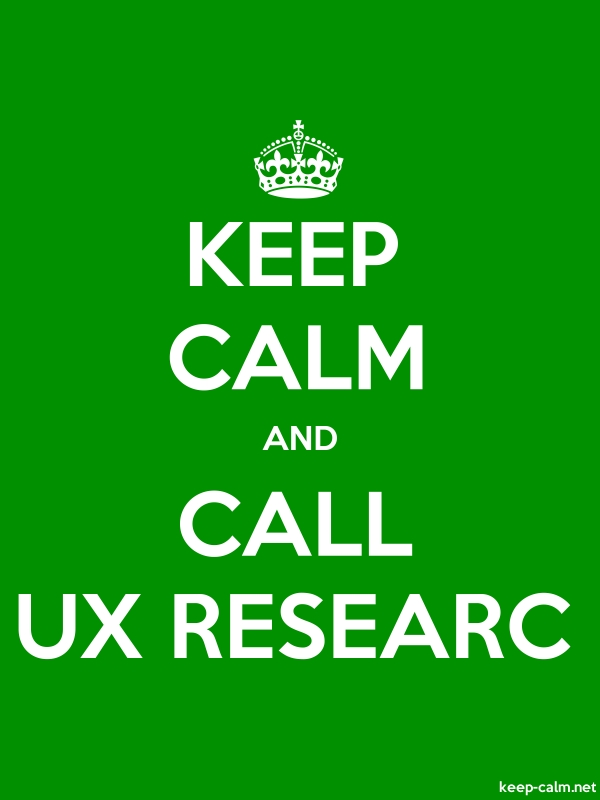 KEEP CALM AND CALL UX RESEARC - white/green - Default (600x800)