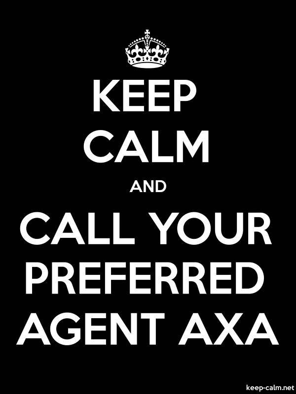 KEEP CALM AND CALL YOUR PREFERRED AGENT AXA - white/black - Default (600x800)