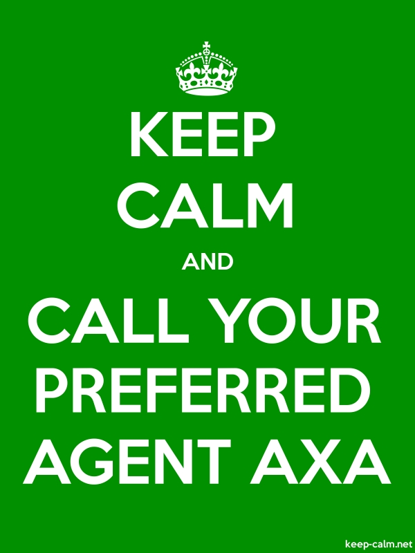 KEEP CALM AND CALL YOUR PREFERRED AGENT AXA - white/green - Default (600x800)