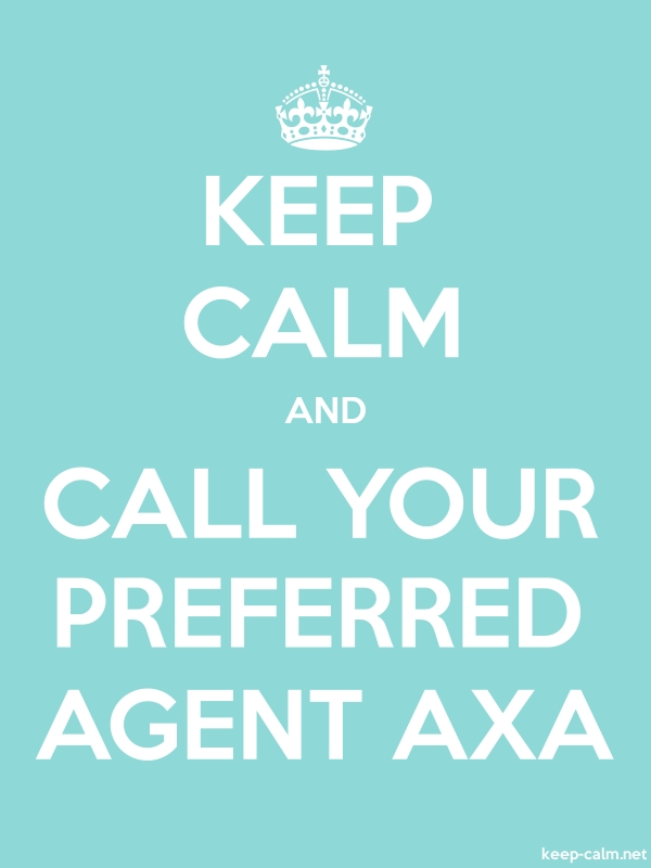 KEEP CALM AND CALL YOUR PREFERRED AGENT AXA - white/lightblue - Default (600x800)