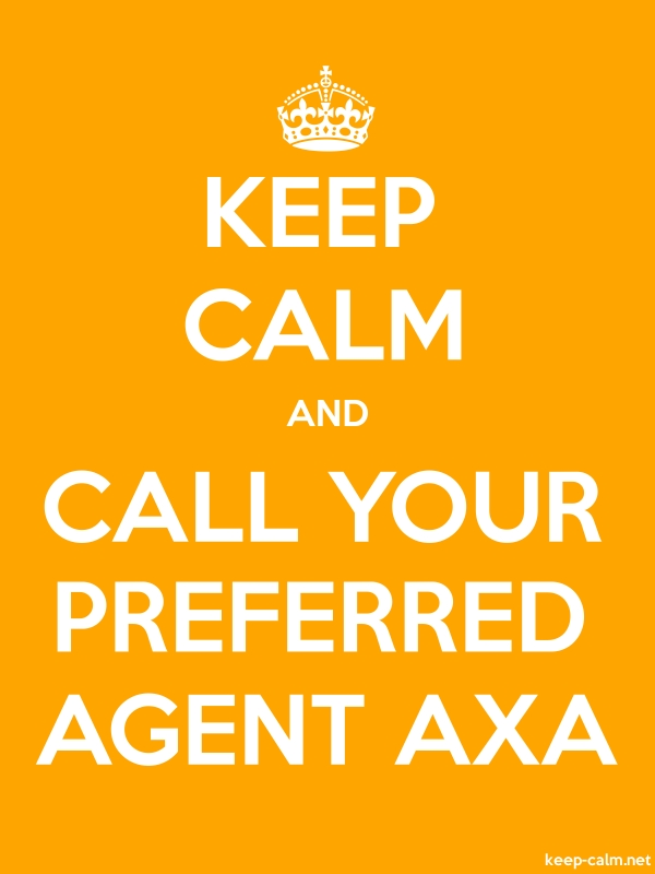 KEEP CALM AND CALL YOUR PREFERRED AGENT AXA - white/orange - Default (600x800)