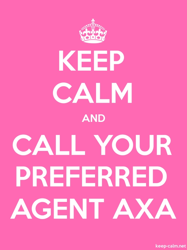 KEEP CALM AND CALL YOUR PREFERRED AGENT AXA - white/pink - Default (600x800)