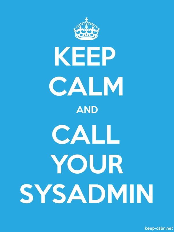 KEEP CALM AND CALL YOUR SYSADMIN - white/blue - Default (600x800)
