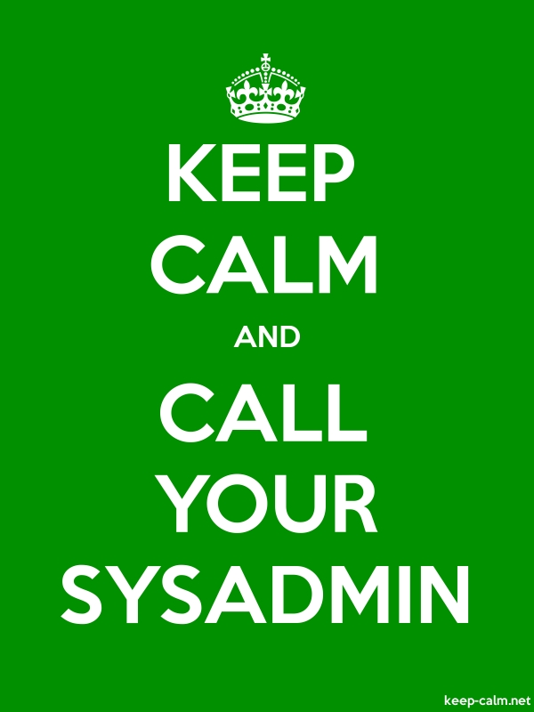 KEEP CALM AND CALL YOUR SYSADMIN - white/green - Default (600x800)