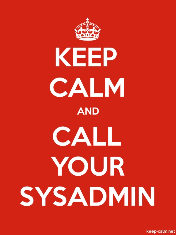 KEEP CALM AND CALL YOUR SYSADMIN - white/red - Default (600x800)