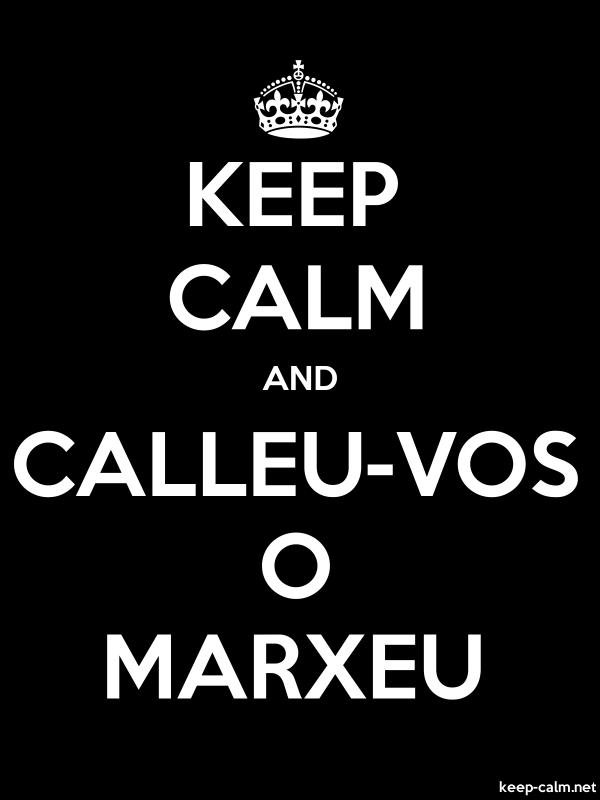 KEEP CALM AND CALLEU-VOS O MARXEU - white/black - Default (600x800)