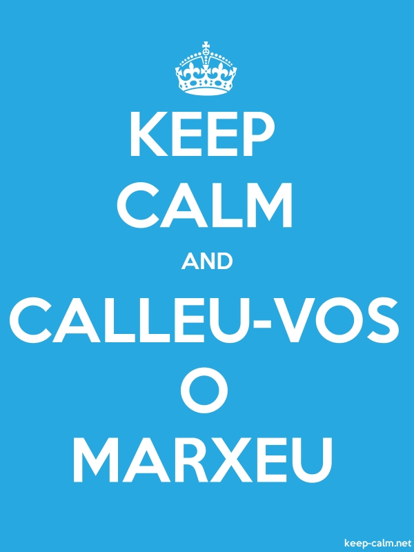 KEEP CALM AND CALLEU-VOS O MARXEU - white/blue - Default (600x800)
