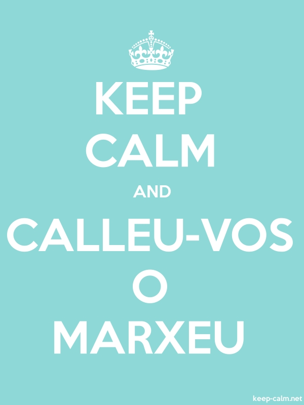 KEEP CALM AND CALLEU-VOS O MARXEU - white/lightblue - Default (600x800)