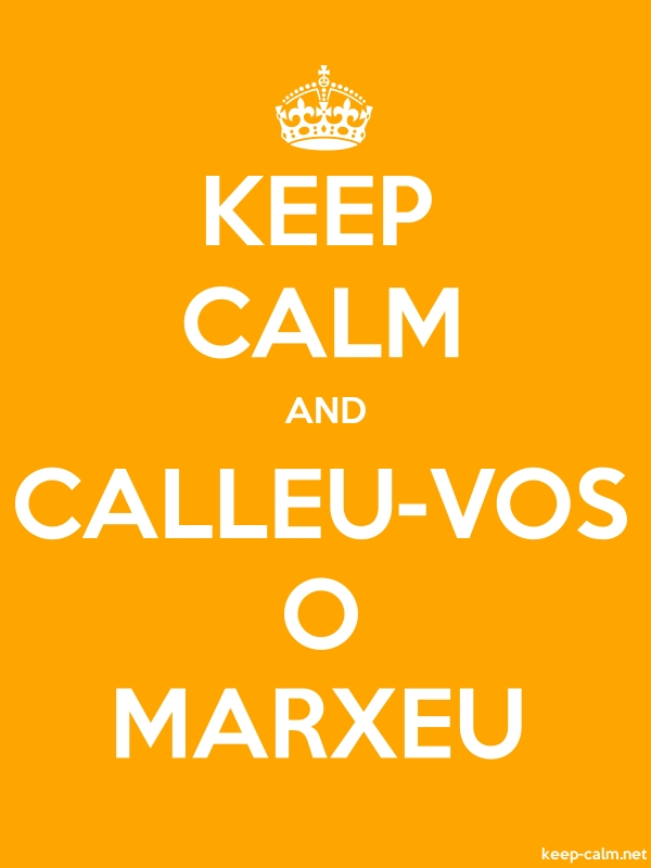 KEEP CALM AND CALLEU-VOS O MARXEU - white/orange - Default (600x800)