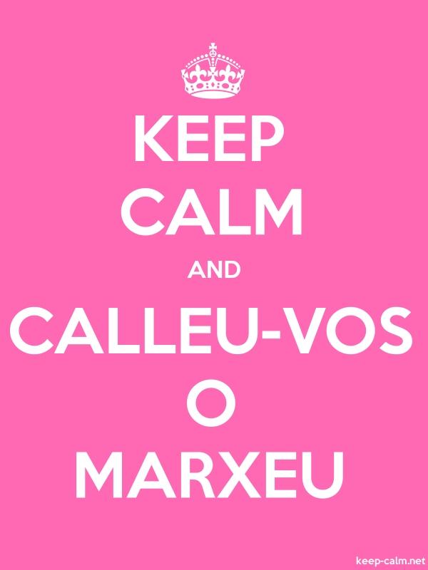 KEEP CALM AND CALLEU-VOS O MARXEU - white/pink - Default (600x800)