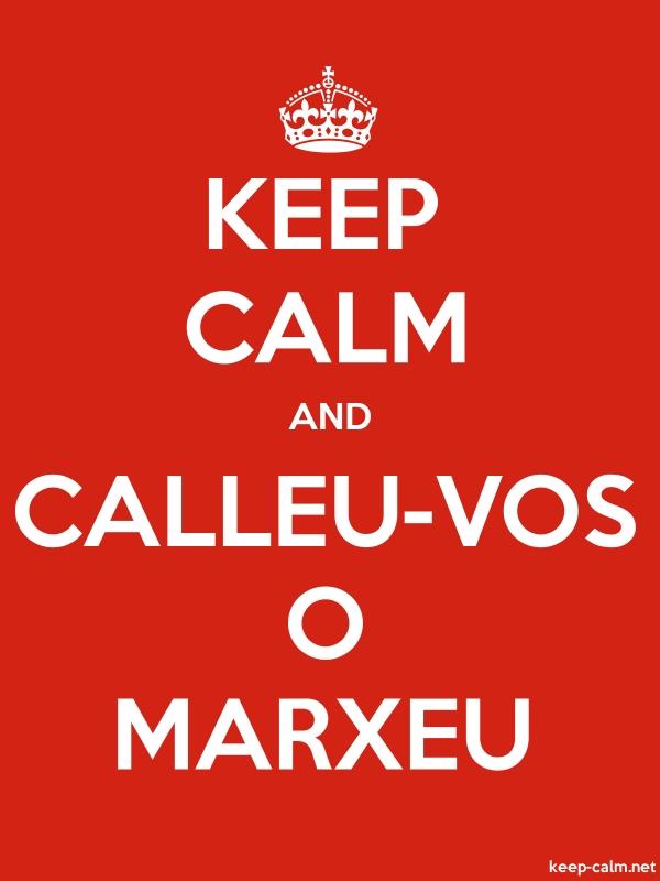 KEEP CALM AND CALLEU-VOS O MARXEU - white/red - Default (600x800)