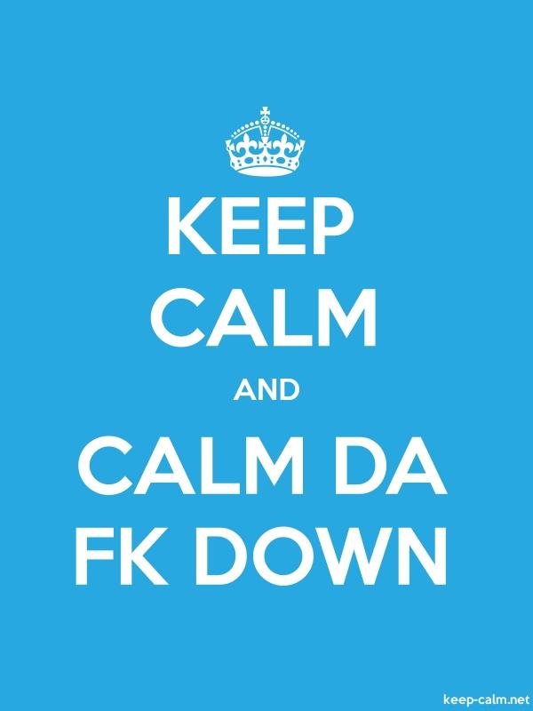 KEEP CALM AND CALM DA FK DOWN - white/blue - Default (600x800)