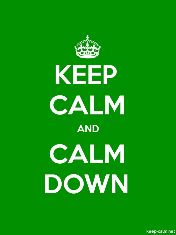 KEEP CALM AND CALM DOWN - white/green - Default (600x800)