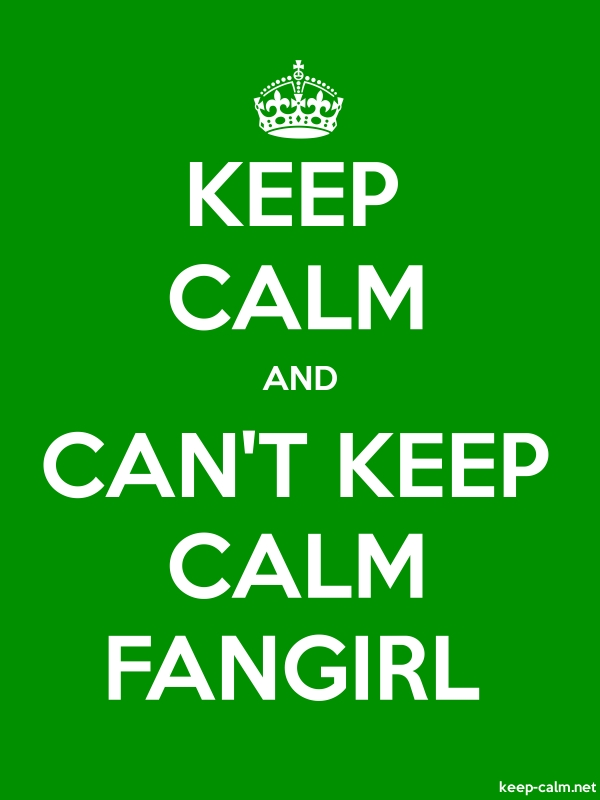 KEEP CALM AND CAN'T KEEP CALM FANGIRL - white/green - Default (600x800)
